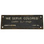 We Serve Colored - Carry Out Only Augusta, Ga. May 1, 1932 Cast Iron Sign